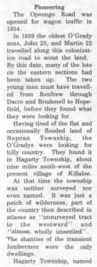 This story and linked photos was written by Brenda Lee-Whiting and published in the Eganville Leader April 2nd, 1975. It is the story of the O'Grady family and Settlement about 9 miles south-west of Killaloe along the Opeongo Line. This is part 4 of 19